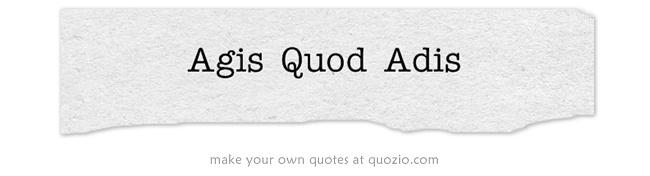 Agis Quod Adis