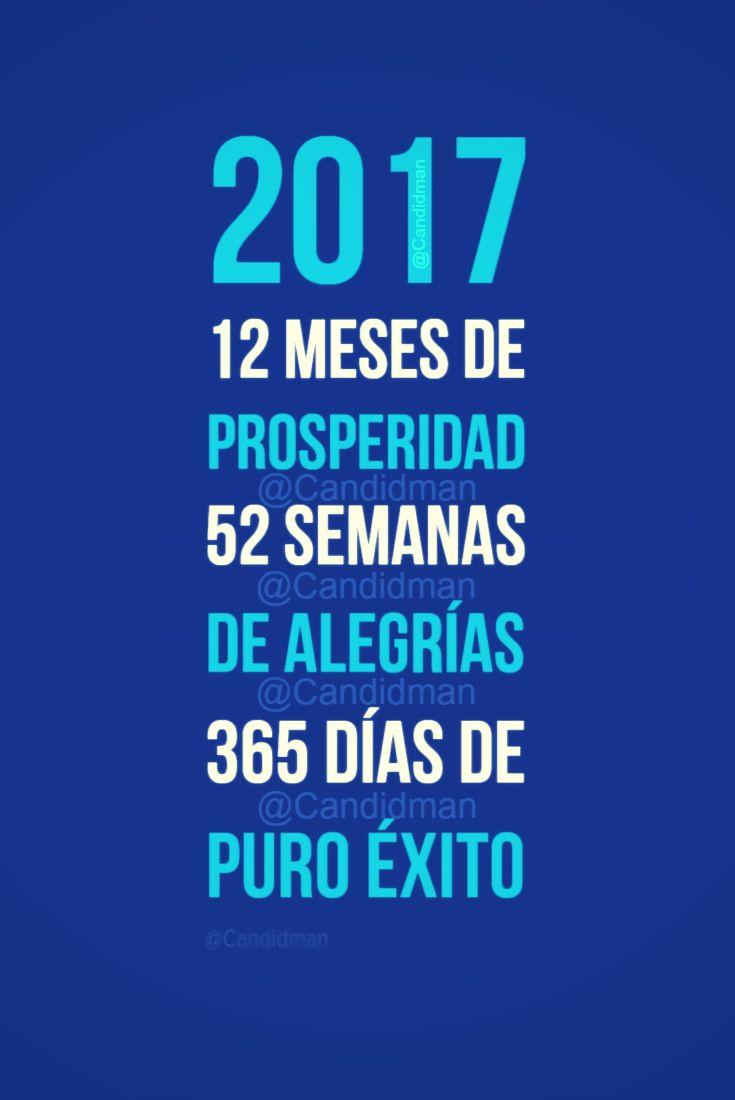 2017  12 Meses de prosperidad  52 semanas de alegrías  365 Días de puro éxito  @Candidman     #Frases 2017 Año Nuevo Alegría Éxito Candidman Días Fin de Año Meses Próspero Año Prosperidad Semana @candidman