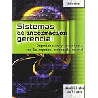 Sistemas de información gerencial : organización y tecnología de la empresa conectada en red / Kenneth C. Laudon ; Jane P. Laudon