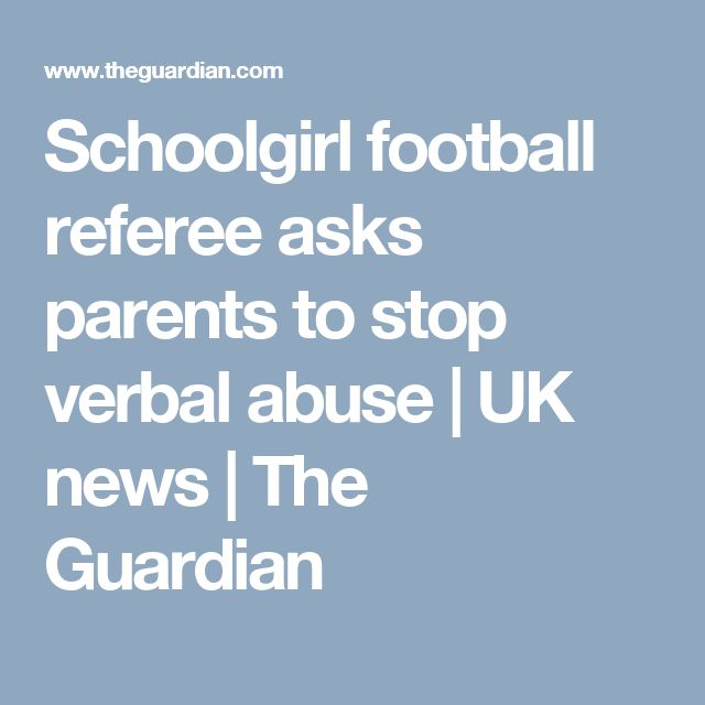 Schoolgirl football referee asks parents to stop verbal abuse | UK news | The Guardian