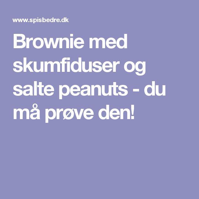 Brownie med skumfiduser og salte peanuts - du må prøve den!