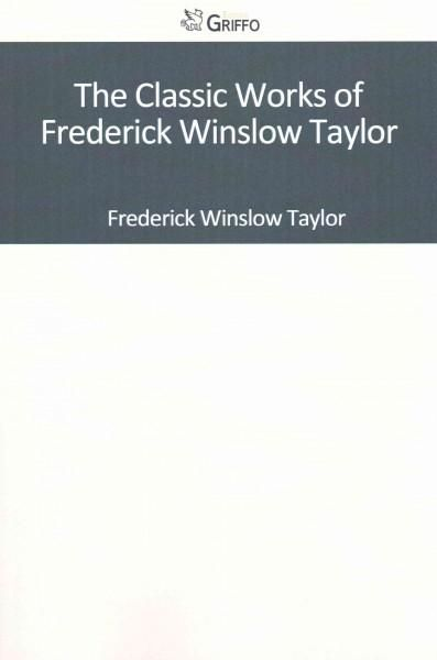 The Classic Works of Frederick Winslow Taylor