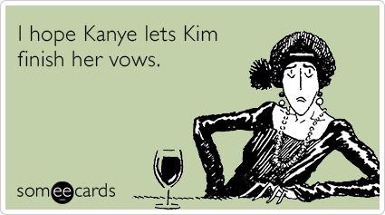 I hope Kanye lets Kim finish her vows.
