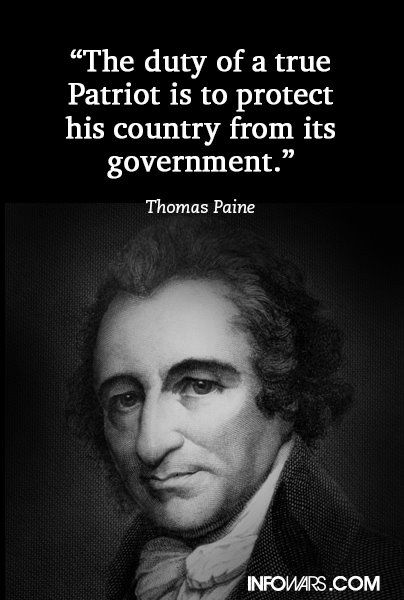"""The duty of a true Patriot is to protect his country from its government."" – Thomas Paine"