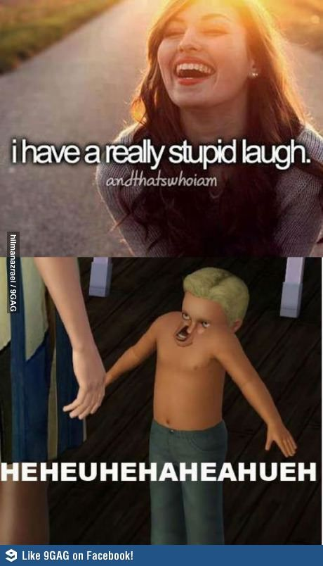 I have a stupid laugh..@Joanna Tyrone  anytime I see anything like this I think of you! (sims...not a stupid laugh)