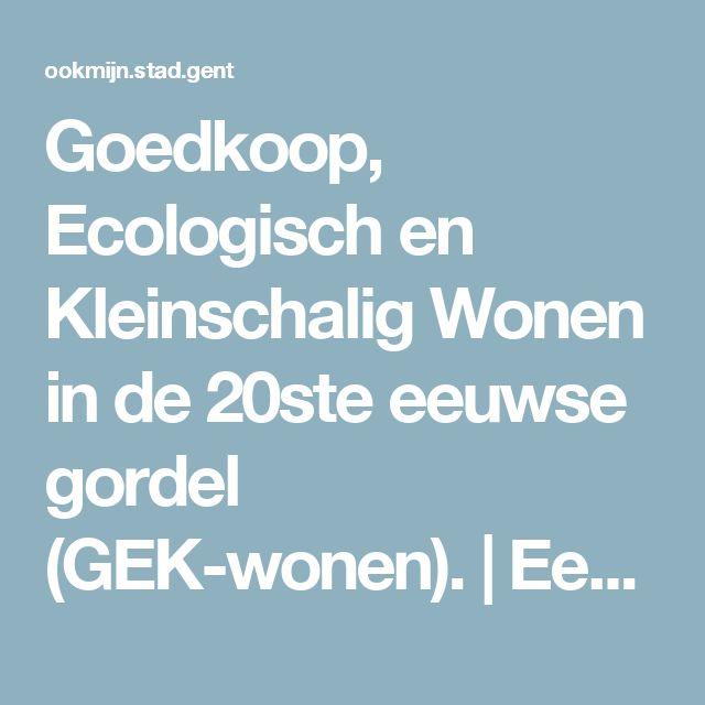 Goedkoop, Ecologisch en Kleinschalig Wonen in de 20ste eeuwse gordel (GEK-wonen). | Een burgerbudget voor Gent 2016-2018