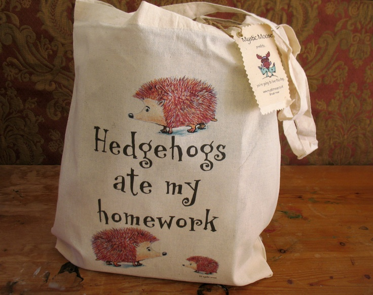 Murray once chewed the corner of my spanish homework and I actually got to use this saying...in Espanol no less! Hedgehogs ate my homework :) (Not a direct link but lots of cute hedgehog bags here.)