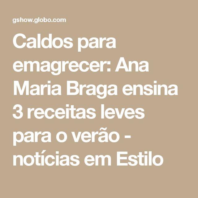 Caldos para emagrecer: Ana Maria Braga ensina 3 receitas leves para o verão - notícias em Estilo