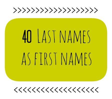 40 Last Names As First Names #babynames