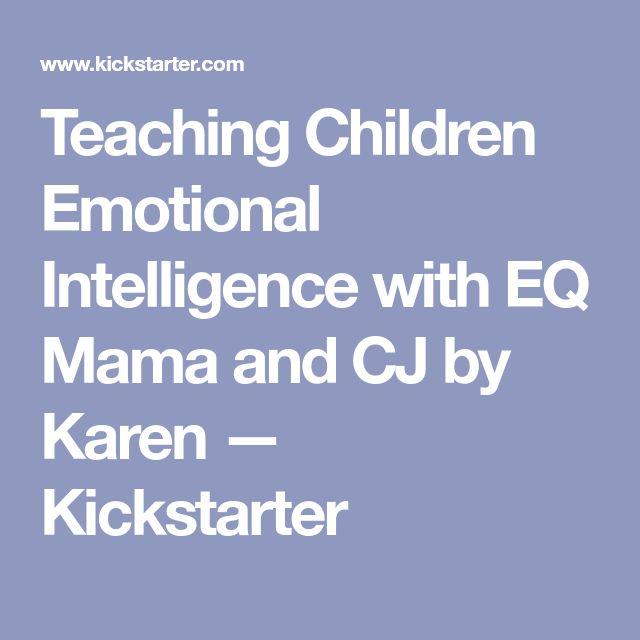 Teaching Children Emotional Intelligence with EQ Mama and CJ by Karen —  Kickstarter