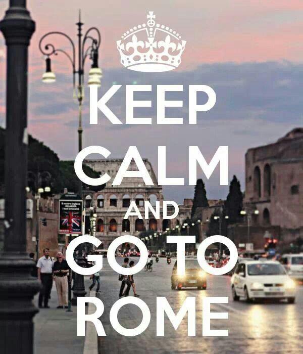 Keep calm & go to Rome