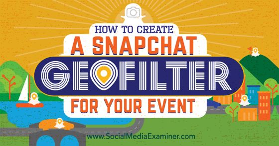 How to Create a Snapchat Geofilter for Your Event via @smexaminer