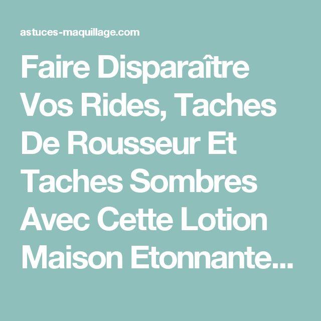Faire Disparaître Vos Rides, Taches De Rousseur Et Taches Sombres Avec Cette Lotion Maison Etonnante! - Astuces Maquillage