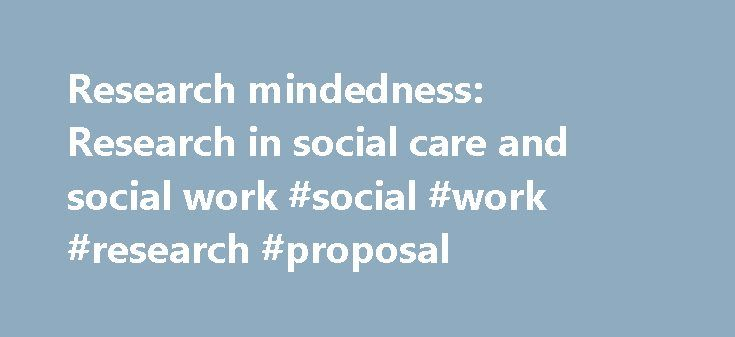 Research mindedness: Research in social care and social work #social #work #research #proposal http://colorado.remmont.com/research-mindedness-research-in-social-care-and-social-work-social-work-research-proposal/  # This resource remains available under SCIE's commitment to share knowledge and information but please be alert to changes in policy or practice since publication. This resource was last updated in November 2012. Research mindedness Research in social work and social care This…