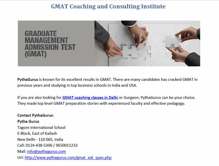 If you are also looking for GMAT coaching classes in Delhi or Gurgaon, PythaGurus can be your choice. They made top level GMAT preparation stories with experienced faculty and effective pedagogy.  Contact PythaGurus:  Tagore International School E-Block, East of Kailash New Delhi - 110 065, India Call: 0124-438-5306 / 9650011233 Mail: info@pythagurus.com Url: http://www.pythagurus.com/gmat_ask_ques.php