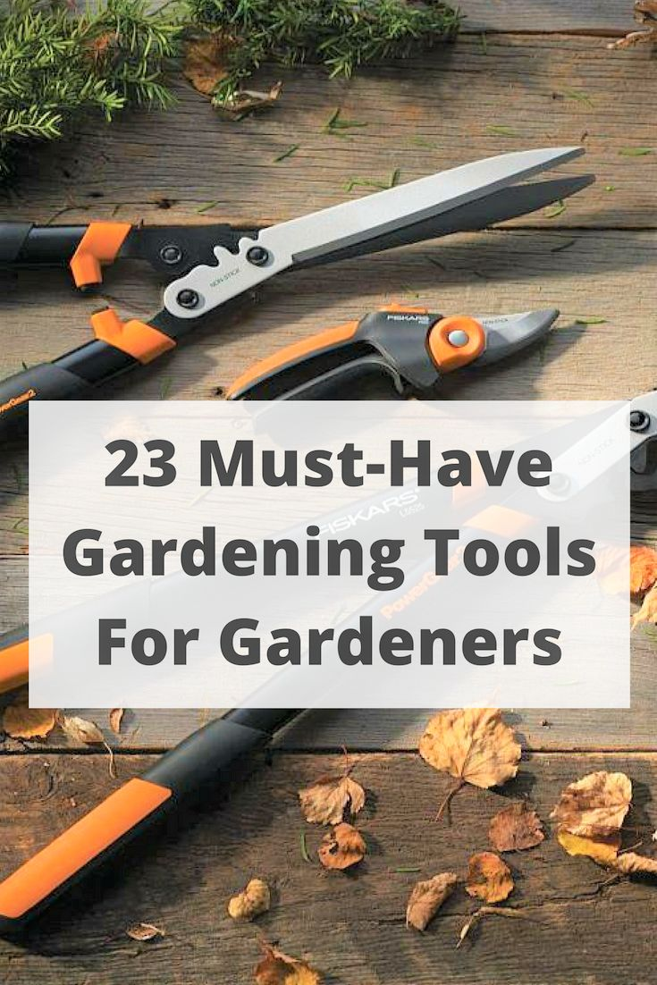 23 Must Have Gardening Tools For Every Happy Gardener