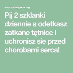 Pij 2 szklanki dziennie a odetkasz zatkane tętnice i uchronisz się przed chorobami serca!