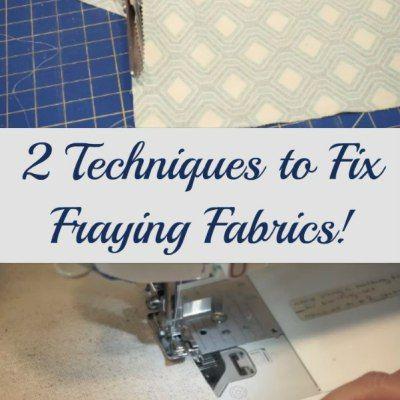 2 Techniques to Fix Fraying Fabrics!
