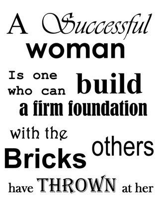 Go girl!: Successful Women, Successfulwomen, Inspiration, Quotes, Brick, Successwoman, Success Women, Strong Women, Success Woman