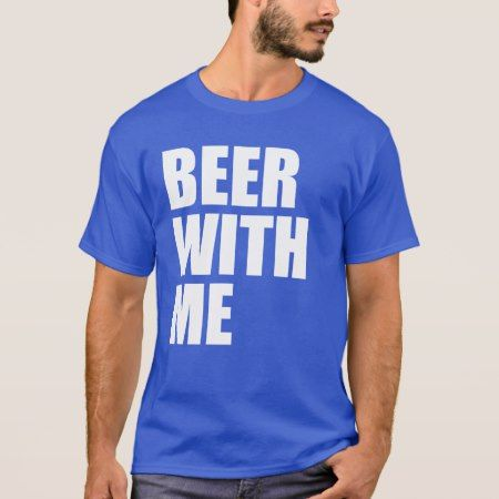 Beer with Me - Bear with me T-Shirt - click/tap to personalize and buy