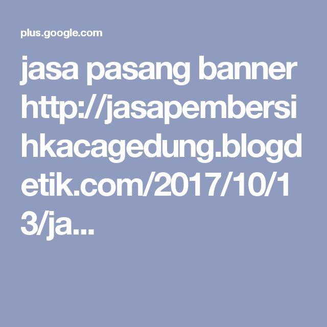 jasa pasang banner http://jasapembersihkacagedung.blogdetik.com/2017/10/13/ja...