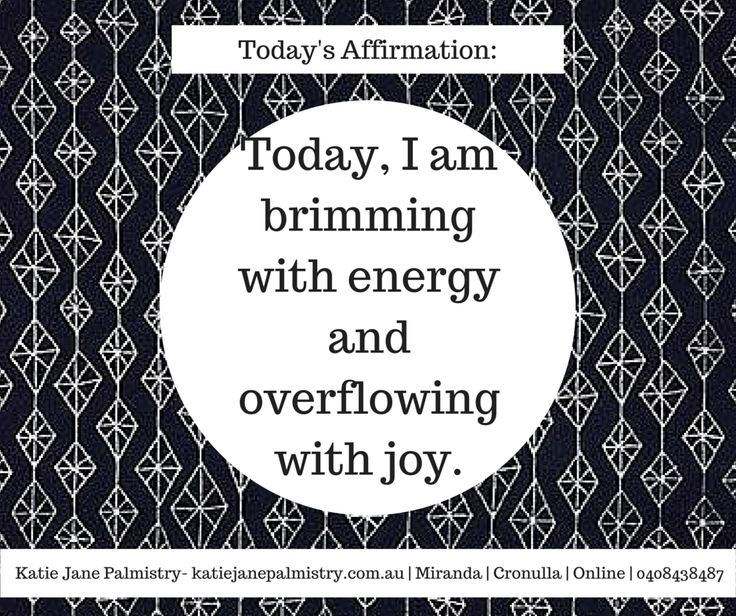 Today I am brimming with energy and overflowing with joy. Affirmation from Katie Jane Palmistry Follow me on facebook www.facebook.com/katiejanepalmistry Website- www.katiejanepalmistry.com.au
