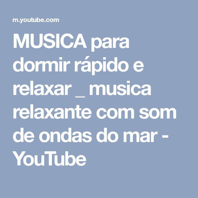 MUSICA para dormir rápido e relaxar _ musica relaxante com som de ondas do mar - YouTube