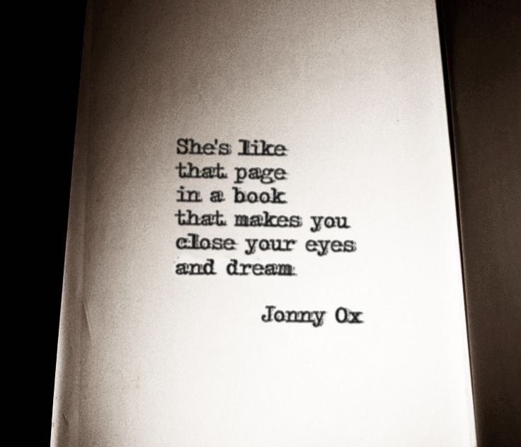 She's like that page in a book that makes You close your eyes and dream. ~ Jonny Ox @emmasusanno #TrueLoveisForever