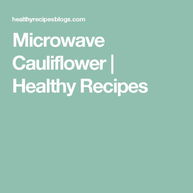 Microwave Cauliflower | Healthy Recipes