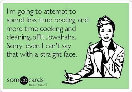 Reading comes first...cooking and cleaning are an after thought!