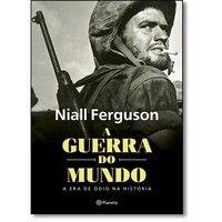 Livros Guerra do Mundo, A: a Era de Ódio na História - Niall Ferguson (8542206258)