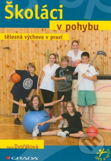 Školáci v pohybu (Hana Dvořáková) - Knihy   Martinus.cz