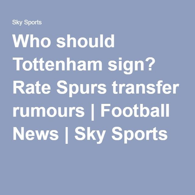 Who should Tottenham sign? Rate Spurs transfer rumours | Football News | Sky Sports