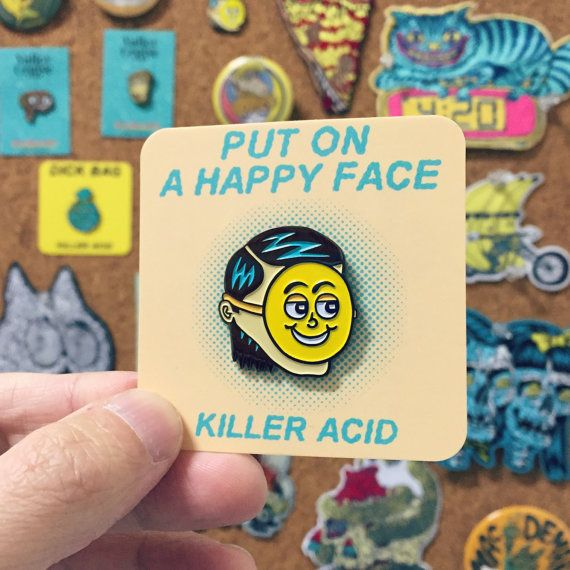Put On A Happy Face soft enamel pin by Killer Acid, edition of 200.  Made this as a silly drawing when I was super depressed, a reminder to try and