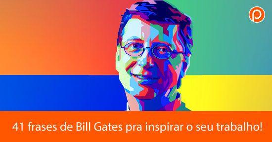 41 frases de Bill Gates pra inspirar o seu trabalho!