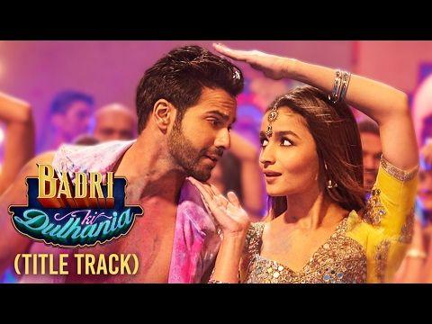 "Badri Ki Dulhania (Title Track) Varun, Alia, Tanishk, Neha, Monali, Ikka | ""Badrinath Ki Dulhania"" - YouTube"