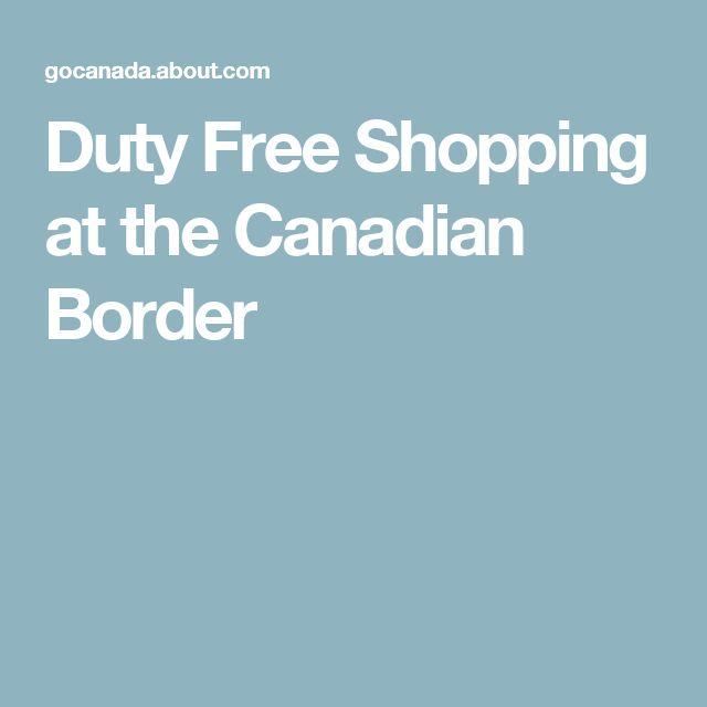 Duty Free Shopping at the Canadian Border