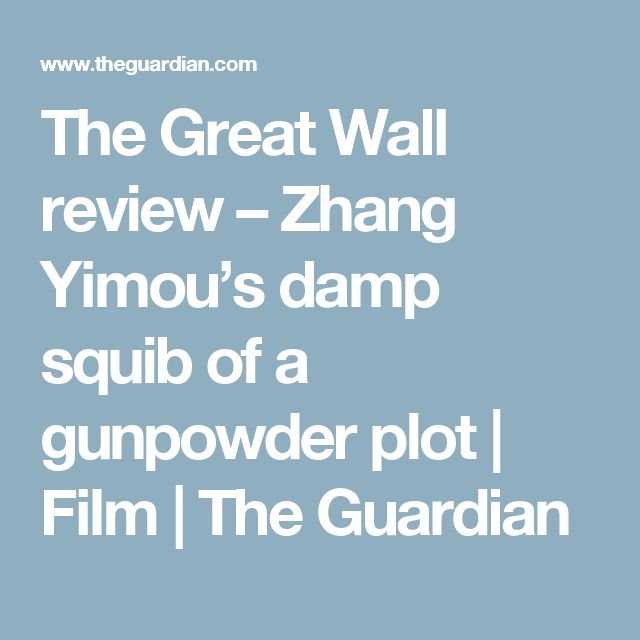 The Great Wall review – Zhang Yimou's damp squib of a gunpowder plot | Film | The Guardian