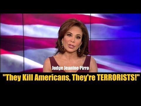"Judge Jeanine Pirro: ""They Kill Americans? They're Terrorists!"""