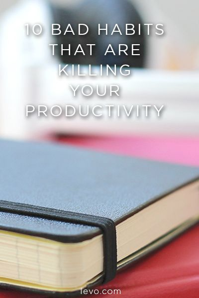 Bad habits that are hurting your productivity.