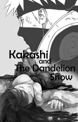 #wattpad #fanfiction After a mission in the land of the fire, Kakashi Hatake was given an assassination mission to end the life of a dangerous Dandelion Snow named Chiry Shahiji from the Shajiji pure blood line. It was said that the girl was born with a source of power like no other.  Therefore, knowing a woman will no...
