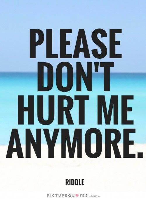 Quotes Please Don T Hurt Me - move on quotes for him