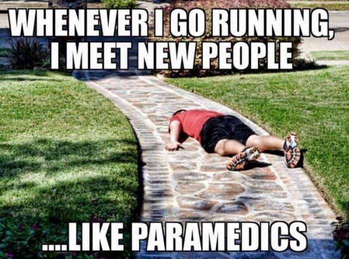 Whenever I go running, I meet new people...