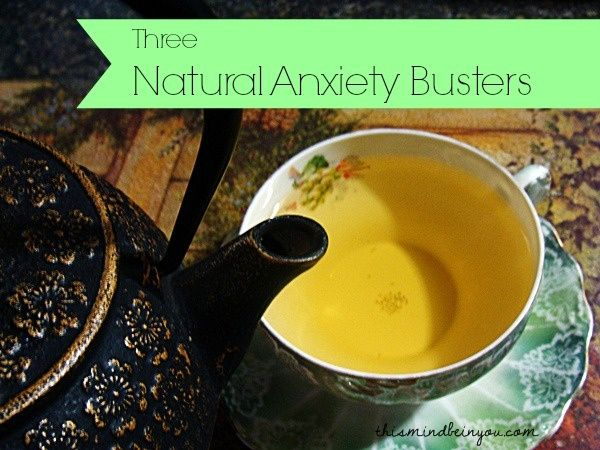 Three Natural Anxiety Busters That I Use Regularly by Let This Mind Be in You