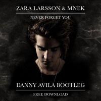 Zara Larsson & MNEK - Never Forget You (Danny Avila Bootleg) [FREE DOWNLOAD] by Danny Avila on SoundCloud