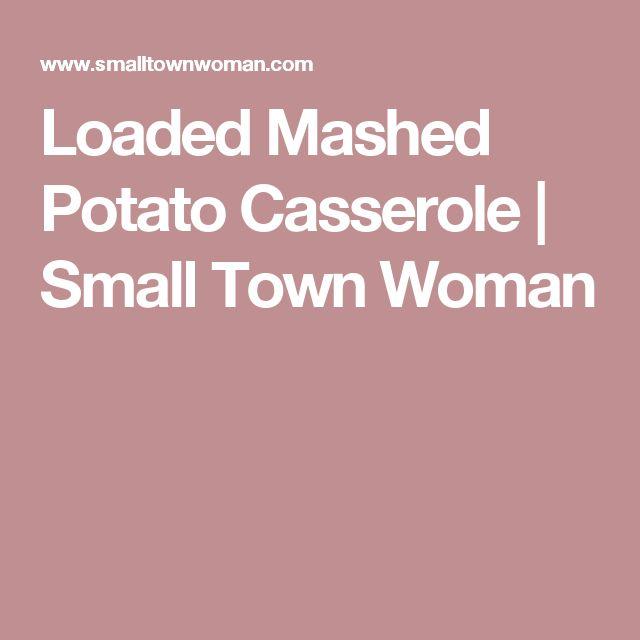 Loaded Mashed Potato Casserole | Small Town Woman