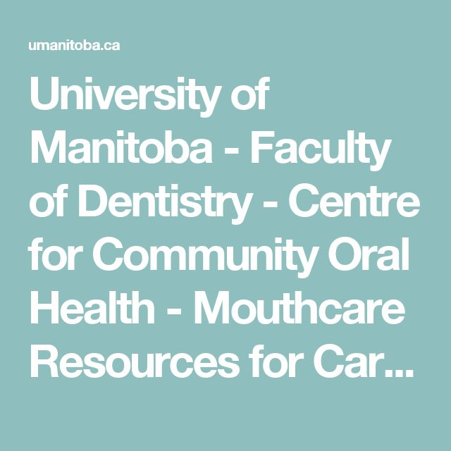 University of Manitoba - Faculty of Dentistry - Centre for Community Oral Health - Mouthcare Resources for Caregivers: Fact Sheets & Video Clips