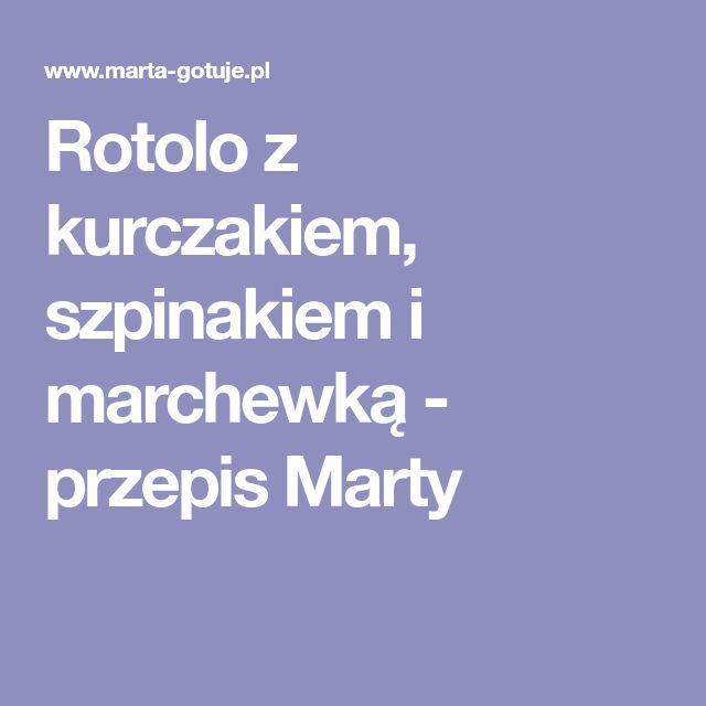 Rotolo z kurczakiem, szpinakiem i marchewką - przepis Marty