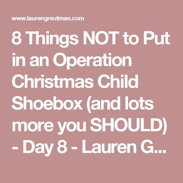 8 Things NOT to Put in an Operation Christmas Child Shoebox (and lots more you SHOULD) - Day 8 - Lauren Greutman