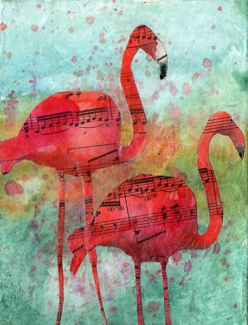 Mixed Media Collage, Flamingo Eight Notes | Miriam Schulman .... I like the idea / technique ... but flamingos aren't for me!